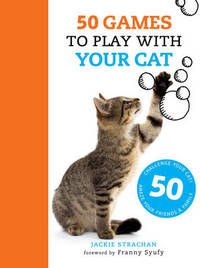 50 Games to Play with Your Cat by Jackie Strachan