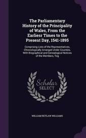 The Parliamentary History of the Principality of Wales, from the Earliesr Times to the Present Day, 1541-1895 by William Retlaw Williams image