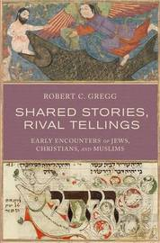 Shared Stories, Rival Tellings by Robert C. Gregg