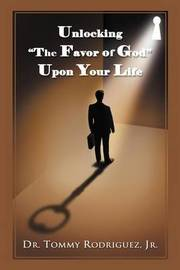 """Unlocking """"The Favor of God"""" Upon Your Life by Dr Tommy Rodriguez Jr"""