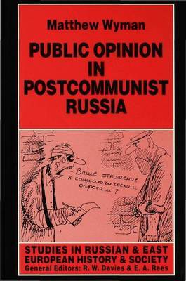 Public Opinion in Postcommunist Russia by Matthew Wyman