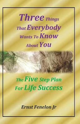 Three Things That Everybody Wants to Know about You by Ernst Fenelon Jr