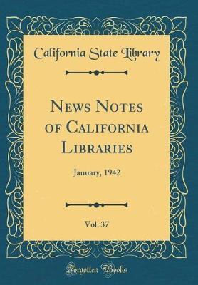 News Notes of California Libraries, Vol. 37 by California State Library