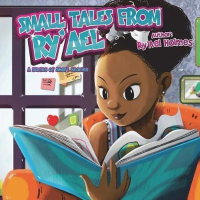 Small Tales from Ry'ael by Ry'ael R Holmes