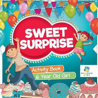 Sweet Surprise Activity Book 6 Year Old Girl by Educando Kids