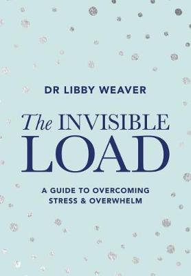 The Invisible Load by Libby Weaver