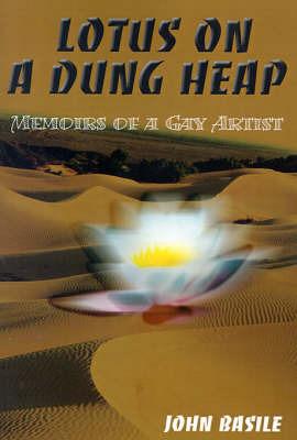 Lotus on a Dung Heap: Memoirs of a Gay Artist by John Basile image