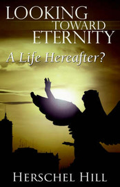 Looking Toward Eternity: A Life Hereafter? by Herschel, W Hill image