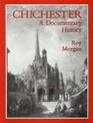 Chichester: A Documentary History by Roy Morgan image