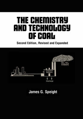 The Chemistry and Technology of Coal by James G Speight