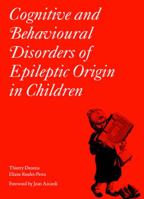 Cognitive and Behavioural Disorders of Epileptic Origin in Children by Thierry Deonna