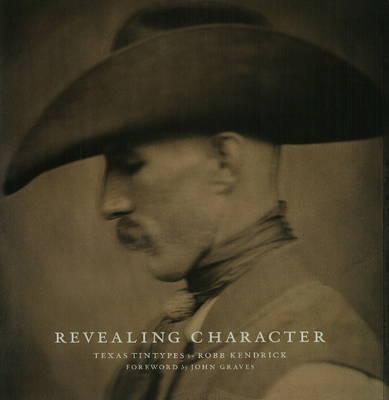 Revealing Character: Texas Tintypes by Robb Kendrick