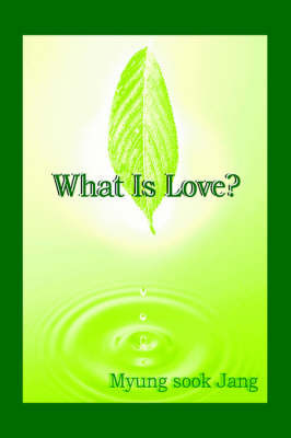 What is Love? by Myung Sook Jang