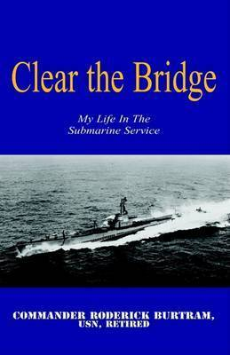 Clear the Bridge by Commander Roderick Burtram, USN Retired