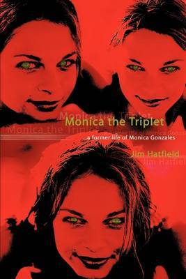 Monica the Triplet: ...a Former Life of Monica Gonzales by Jim Hatfield image