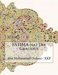 Fatima (Sa) the Gracious by Abu Muhammad Ordoni - Xkp image