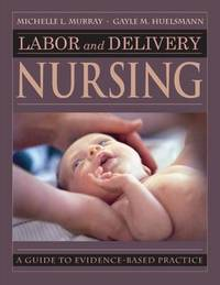 Labor and Delivery Nursing by Michelle Murray