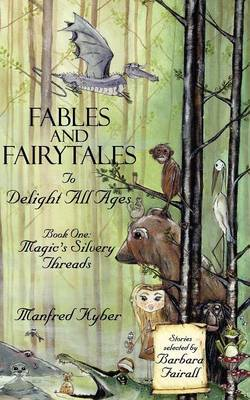 Fables and Fairytales to Delight All Ages: Magic's Silvery Threads Bk.1 by Manfred Kyber image