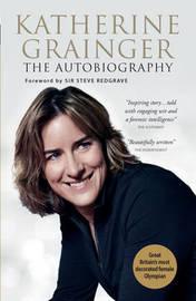 Katherine Grainger: The Autobiography by Katherine Grainger