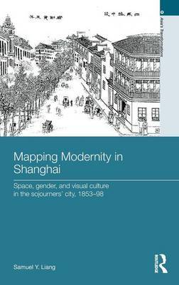 Mapping Modernity in Shanghai by Samuel Y. Liang image