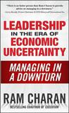 Leadership in the Era of Economic Uncertainty: Managing in a Downturn by Ram Charan