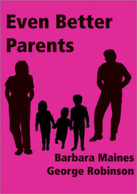 Even Better Parents: Trainers' Resource Pack by Barbara Maines