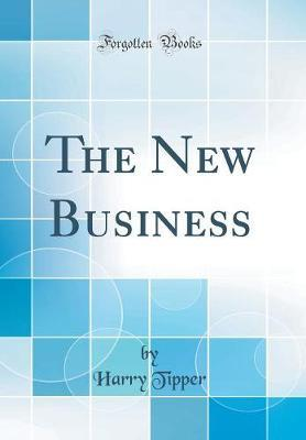 The New Business (Classic Reprint) by Harry Tipper image