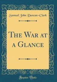 The War at a Glance (Classic Reprint) by Samuel John Duncan-Clark image