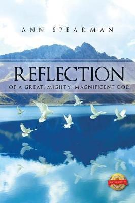 Reflection of a Great, Mighty, Magnificent God by Ann Spearman