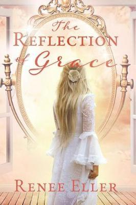 The Reflection Of Grace by Renee Eller
