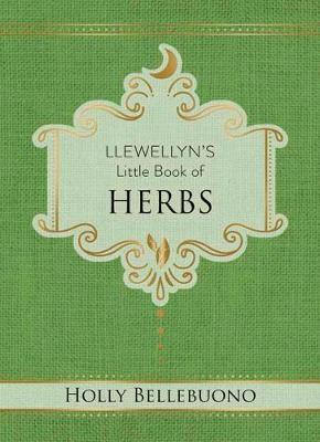 Llewellyn's Little Book of Herbs by Holly Bellebuono