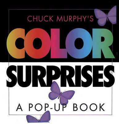 Chuck Murphy's Color Surprises: A Pop-up Book by Chuck Murphy