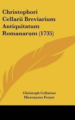 Christophori Cellarii Breviarium Antiquitatum Romanarum (1735) by Christoph Cellarius