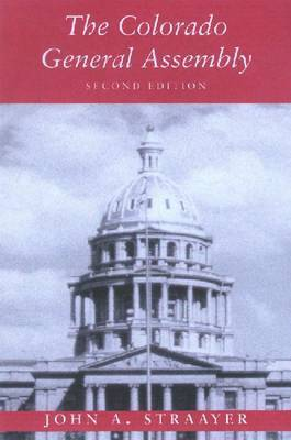 The Colorado General Assembly by John A. Straayer