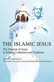 The Islamic Jesus: The Portrait of Jesus in Islamic Literature and Tradition by Daniel Deleanu image