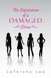 The Expressions of a Damaged Diva by Lotarsha Lee