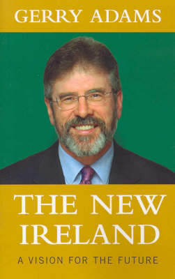 New Ireland, The:A Vision for the Future by Gerry Adams