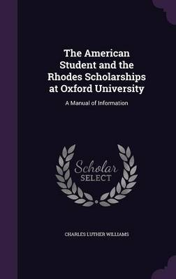The American Student and the Rhodes Scholarships at Oxford University by Charles Luther Williams image