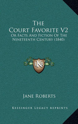 The Court Favorite V2: Or Facts and Fiction of the Nineteenth Century (1840) by Jane Roberts