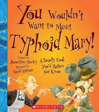 You Wouldn't Want to Meet Typhoid Mary! by Jacqueline Morley