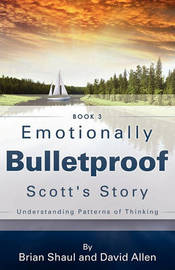 Emotionally Bulletproof Scott's Story - Book 3 by Brian Shaul