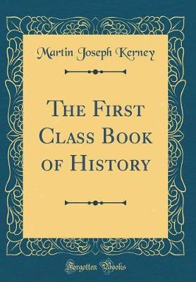 The First Class Book of History (Classic Reprint) by (Martin Joseph] Kerney image