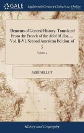 Elements of General History. Translated from the French of the Abb� Millot. ... Vol. I[-V]. Second American Edition. of 5; Volume 4 by Abbe Millot image