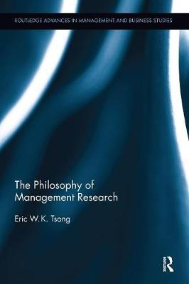 The Philosophy of Management Research by Eric W.K. Tsang