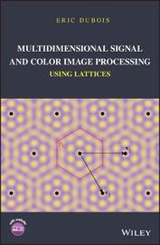 Multidimensional Signal and Color Image Processing Using Lattices by Eric Dubois