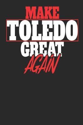Make Toledo Great Again by Maximus Designs