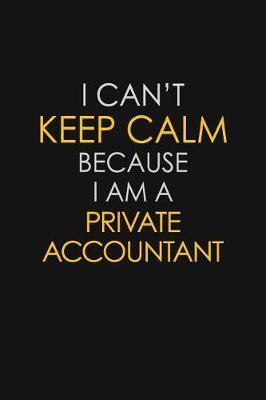 I Can't Keep Calm Because I Am A Private Accountant by Blue Stone Publishers