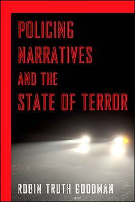 Policing Narratives and the State of Terror by Robin Truth Goodman image