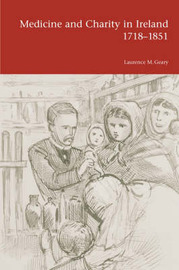 Medicine and Charity in Ireland 1718-1851 by Laurence M. Geary image
