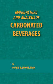 Manufacture and Analysis of Carbonated Beverages by Morris Jacobs